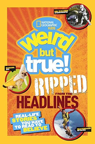 Weird But True!: Real Life Stories You Have to Read to Believe (National Geogra