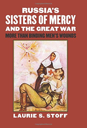 Russias Sisters of Mercy and the Great War: More Than Binding Mens Wounds (Mode