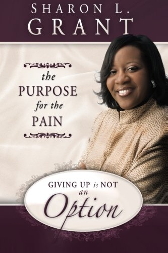 Giving Up Is Not an Option: The Purpose for the Pain,PB,Sharon Grant - NEW