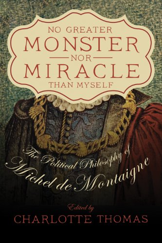 No Greater Monster nor Miracle than Myself: The Political Philosophy of Michel