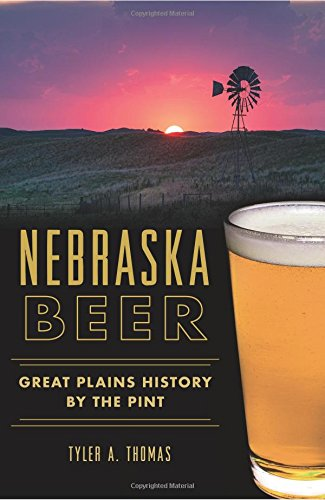 Nebraska Beer:: Great Plains History by the Pint (American Palate),PB,Tyler A.