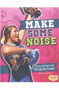 Make Some Noise: Cheers and Chants That Fire Up the Crowd (Cheer Spirit),LI,Reb