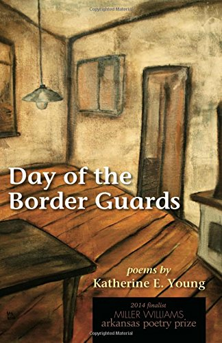 Day of the Border Guards: Poems,PB,Katherine E. Young - NEW