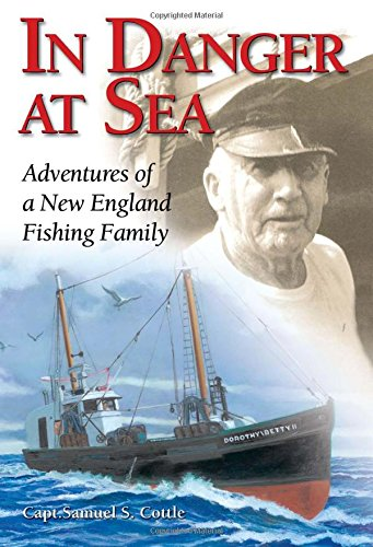 In Danger at Sea: Adventures of a New England Fishing Family,PB,Samuel S. Capt.