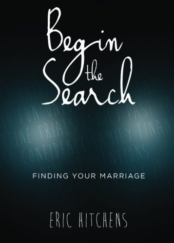 Begin the Search: Finding your Marriage,PB,Eric Hitchens - NEW